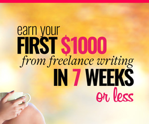 Earn your first $1000 from freelance writing in 7 weeks or less